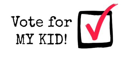 Raising a Loser: Vote for MY KID!